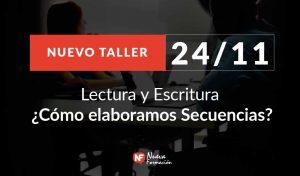 Taller 24/11: Lectura y Escritura ¿Cómo elaboramos Secuencias?